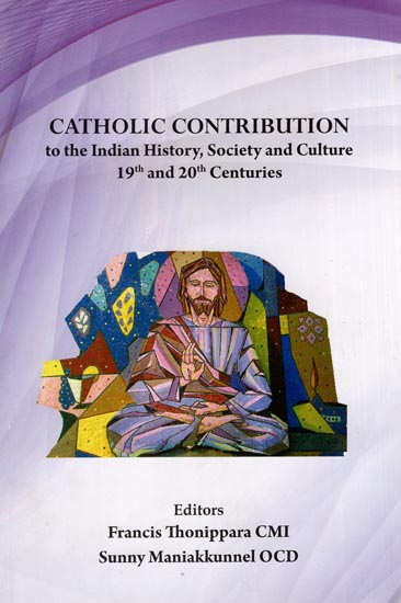 Catholic Contribution to the Indian History, Society and Culture: 19th and 20th Centuries